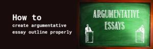 how to create argumentative essay outline properly