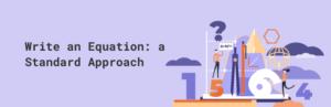 Write an Equation: a Standard Approach